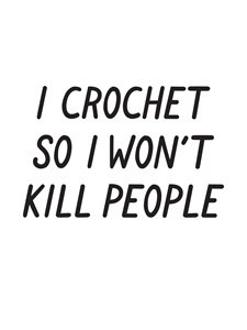 I crochet so I won't kill people Juliste 21x30cm
