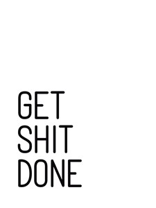 Get shit done Poster A4