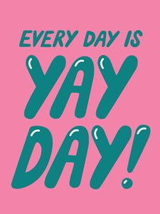 Every day is yayday Juliste 21x30cm